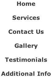 Home    Services    Contact Us     Gallery   Testimonials     Additional Info